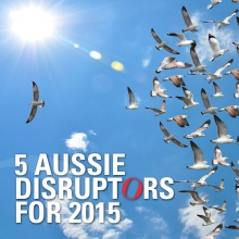 5 Aussie Disruptors for 2015
